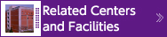 Related Centers and Facilities