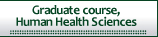 Graduate course, Human Health Sciences